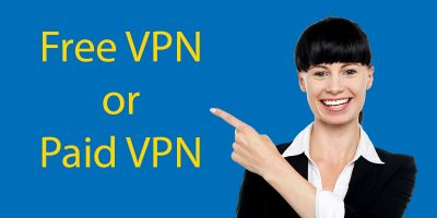 Free VPN vs Paid VPN Services – What's Best For Me?